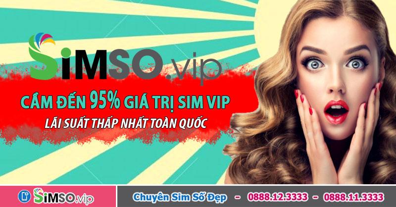 Simso.vip nhận cầm đến 95% giá trị sim số đẹp tại Phú Thọ với lãi suất thấp nhất thị trường