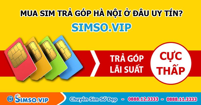Địa chỉ sử dụng dịch vụ mua trả góp sim số đẹp của Simso.vip